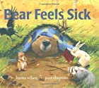 Bear Feels Sick by Karma Wilson