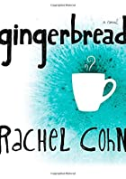 Gingerbread by Rachel Cohn