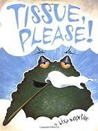 Tissue, Please! by Lisa Kopelke