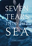 Farley, Terri: Seven Tears Into The Sea