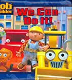 We Can Do It! (Bob the Builder) by Kate…