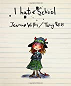 I Hate School (Anne Schwartz Books) by…