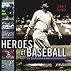 Heroes of Baseball: The Men Who Made It…