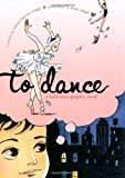 Siegel, Siena Cherson: To Dance: A Ballerina's Graphic Novel