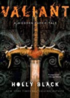 Valiant: A Modern Faerie Tale (Modern Faerie…