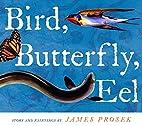 Bird, Butterfly, Eel by James Prosek