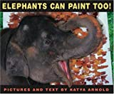 Arnold, Katya: Elephants Can Paint Too!