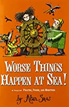 Worse Things Happen at Sea!: A Tale of…