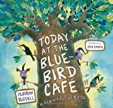 Ruddell, Deborah: Today at the Bluebird Cafe: A Branchful of Birds