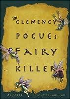 Clemency Pogue: Fairy Killer by JT Petty