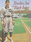 Bildner, Phil: Shoeless Joe & Black Betsy