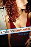 SLOAN, BRIAN: A Really Nice Prom Mess