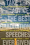 Bark, Sandra: Take This Advice : The Most Nakedly Honest Graduation Speeches Ever Given