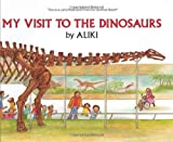 Aliki: My Visit to the Dinosaurs (Let's-Read-and-Find-Out Science)