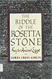 James Cross Giblin: The Riddle of the Rosetta Stone: Key to Ancient Egypt : Illustrated With Photographs, Prints, and Drawings