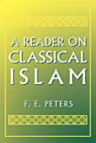 A Reader on Classical Islam by F. E. Peters