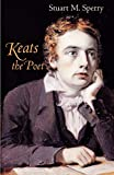 Sperry, Stuart M.: Keats the Poet