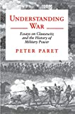 Paret, Peter: Understanding War: Essays on Clausewitz and the History of Military Power