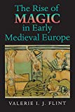 Flint, Valerie I.J.: The Rise of Magic in Early Medieval Europe