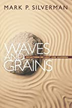 Waves and Grains by Mark P. Silverman
