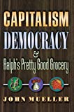 John Mueller: Capitalism, Democracy & Ralph's Pretty Good Grocery