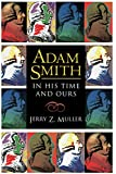 Muller, Jerry Z.: Adam Smith in His Time and Ours: Designing the Decent Society