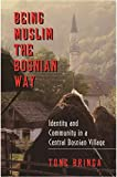 Bringa, Tone: Being Muslim the Bosnian Way: Identity and Community in a Central Bosnian Village