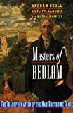 Scull, Andrew: Masters of Bedlam: The Transformation of the Mad-Doctoring Trade