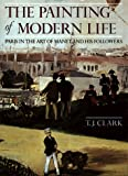 Clark, T. J.: The Painting of Modern Life: Paris in the Art of Manet and His Followers