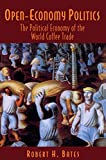 Robert H. Bates: Open-Economy Politics: The Political Economy of the World Coffee Trade
