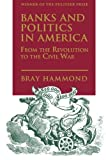 Hammond, Bray: Banks and Politics in America: From the Revolution to the Civil War