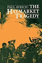 The Haymarket Tragedy by Paul Avrich