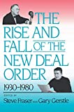Gerstle, Gary: The Rise and Fall of the New Deal Order, 1930-1980