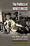 Brattain, Michelle: The Politics of Whiteness: Race, Workers, and Culture in the Modern South