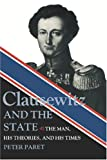 Paret, Peter: Clausewitz and the State: The Man, His Theories and His Times