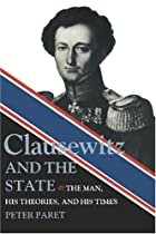 Clausewitz and the State by Peter Paret