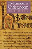 Judith Herrin: The Formation of Christendom (Princeton Paperbacks)