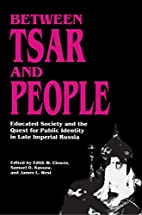 Between Tsar and People by Edith W. Clowes