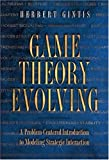 Gintis, Herbert: Game Theory Evolving: A Problem-Centered Introduction to Modeling Strategic Interaction