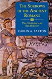 Barton, Carlin A.: The Sorrows of the Ancient Romans: The Gladiator and the Monster