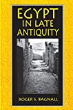 Bagnall, Roger S.: Egypt in Late Antiquity
