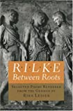 Lesser, Rika: Rilke: Between Roots