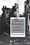 Ziolkowski, Theodore: German Romanticism and Its Institutions