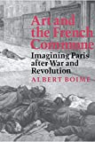 Boime, Albert: Art and the French Commune: Imagining Paris After War and Revolution
