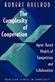 Robert Axelrod: The Complexity of Cooperation: Agent-Based Models of Competition and Collaboration