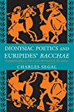 "Segal, Charles: Dionysiac Poetics and Euripides' ""Bacchae"""