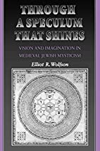 Through a Speculum That Shines by Elliot R.…