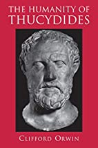 The Humanity of Thucydides by Clifford Orwin