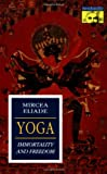 Mircea Eliade: Yoga: Immortality and Freedom (Bollingen Series, Vol. LVI)