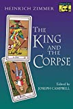 Heinrich Zimmer: The King and the Corpse: Tales of the Soul's Conquest of Evil